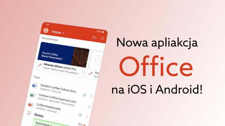 Microsoft Office na Android, iOS. Jedna aplikacja do Word, Excel, PowerPoint i więcej