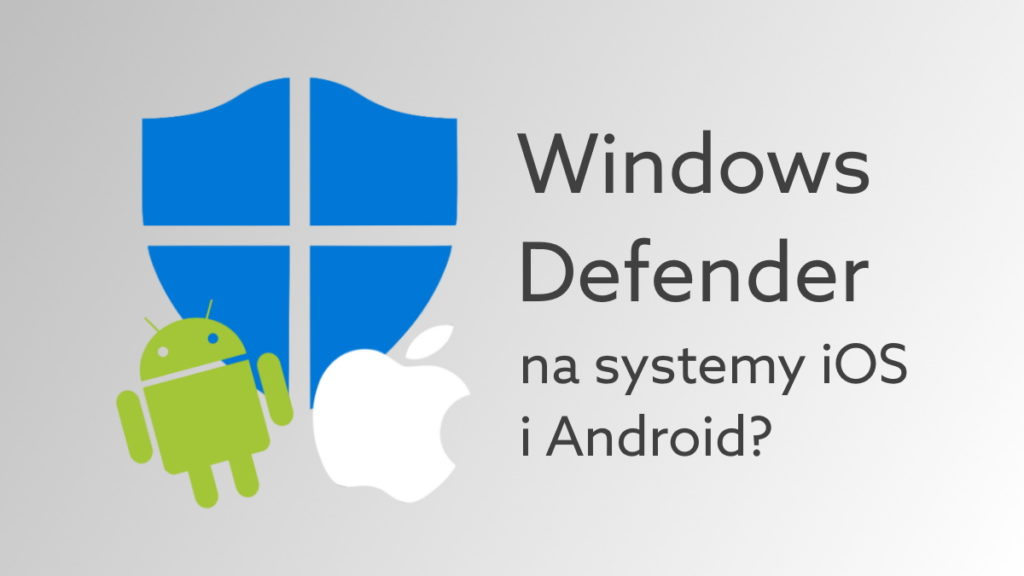 Microsoft tworzy antywirus na Android, iOS. Defender pojawi się pod koniec roku