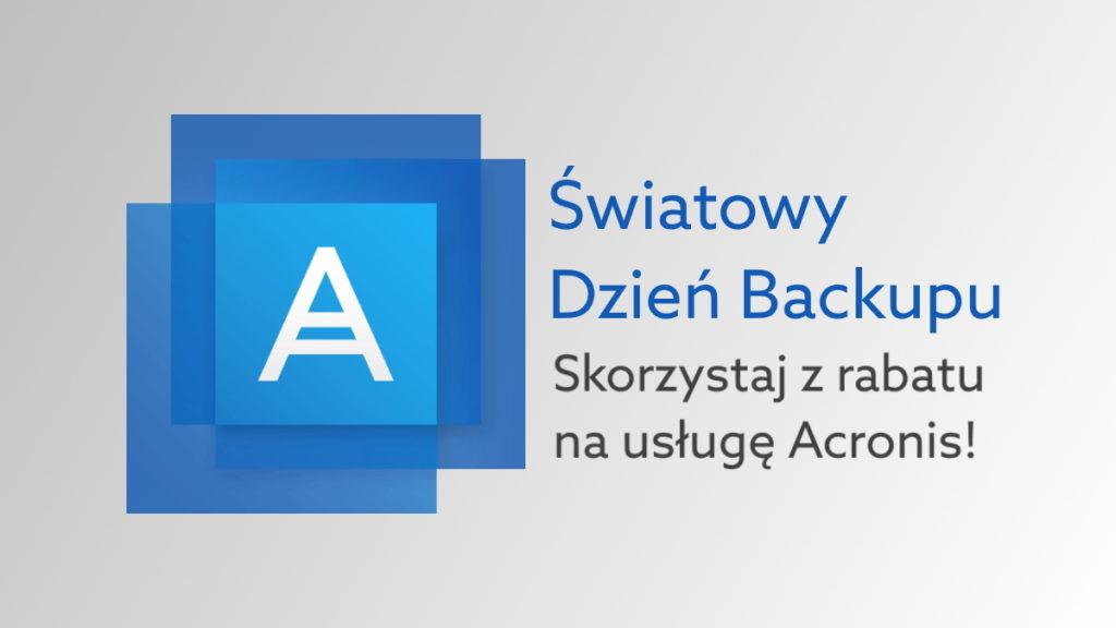 Światowy Dzień Backupu 2020 – skorzystaj z rabatu na kopię zapasową Acronis Backup!