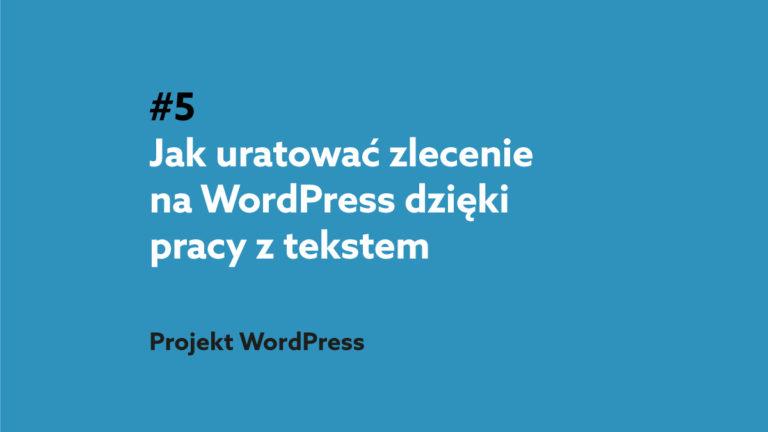 Jak uratować zlecenie na WordPress dzięki pracy z tekstem – Podcast Projekt WordPress #5