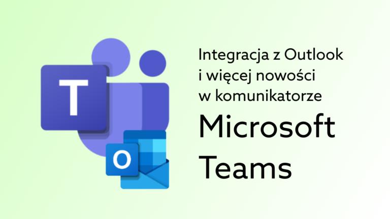 Aktualizacja Microsoft Teams – sprawdź nowe funkcje dla biznesu