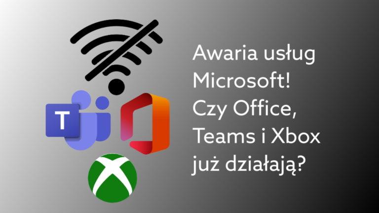 Awaria w Microsoft spowodowała problemy z połączeniem do usług Office 365, Teams, Skype i Xbox