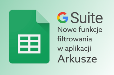 G Suite wprowadza nowe opcje filtrowania w Arkuszach Google