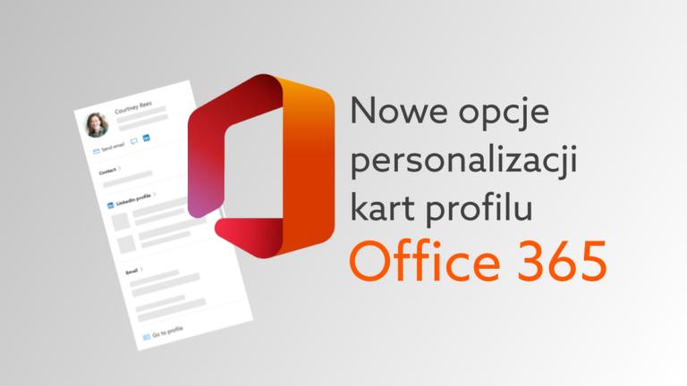 Zwiększone możliwości personalizacji karty profilu w aplikacji Microsoft Outlook w Office 365