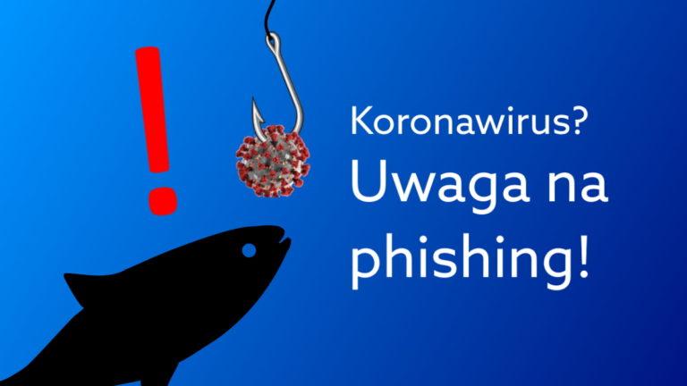 Phishing na koronawirusa – uważaj na niebezpieczne strony związane z Covid-19!