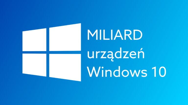 Miliard urządzeń z Windows 10. Microsoft chwali się wielkim osiągnięciem!