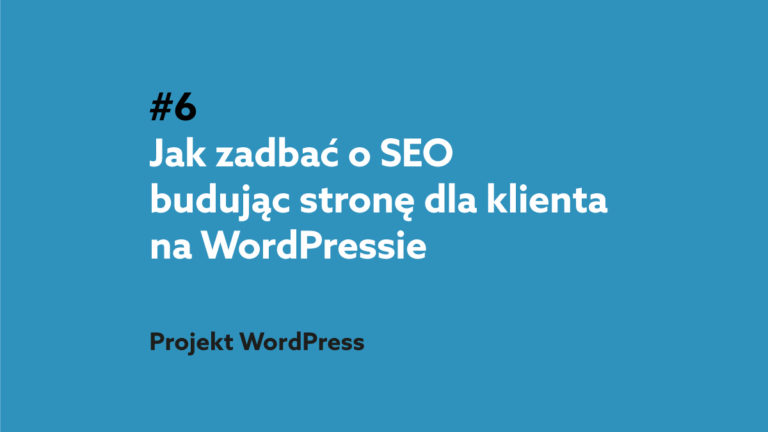 Jak zadbać o SEO budując stronę dla klienta na WordPressie. Jak epidemia wpłynęła na poszczególne branże? – Podcast Projekt WordPress #6