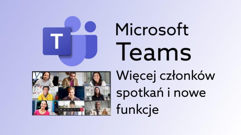 Więcej widocznych użytkowników w Teams! Microsoft zapowiada zmiany.