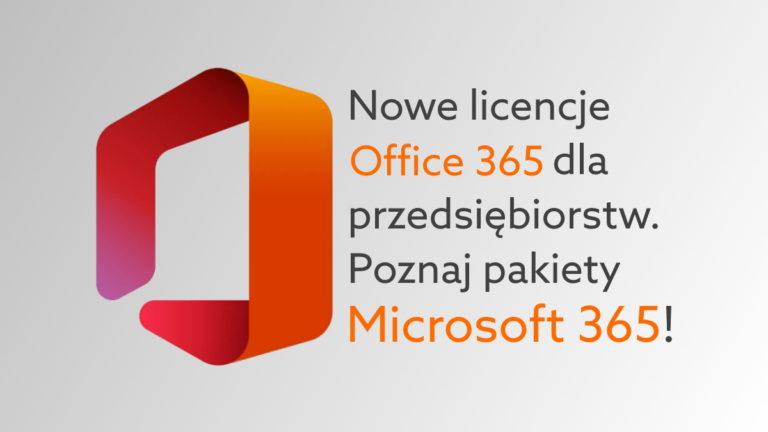 Nowe licencje Microsoft 365. Co oznacza zmiana nazwy Office 365?