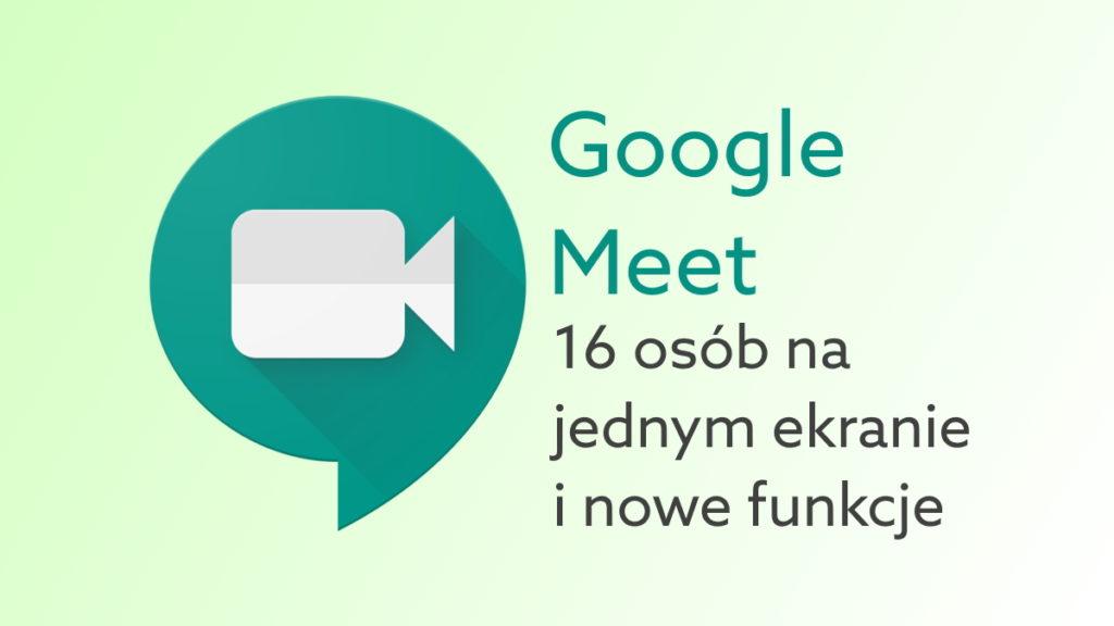 Więcej uczestników widocznych w Meet oraz nowe funkcje komunikatora G Suite.