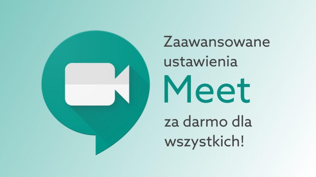 Nowe funkcje Meet za darmo: Google przedłuża zaawansowane funkcje komunikatora do września!