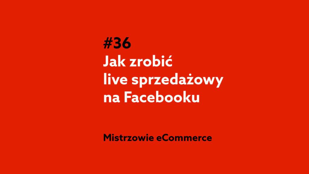 Jak zrobić live sprzedażowy na Facebooku? – Podcast Mistrzowie eCommerce #36