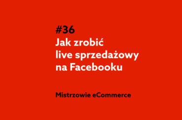 Jak zrobić live sprzedażowy na Facebooku - podcast Mistrzowie eCommerce