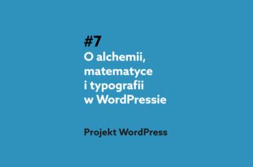 O alchemii i typografii w Wordpress - Podcast projekt Wordpress 7