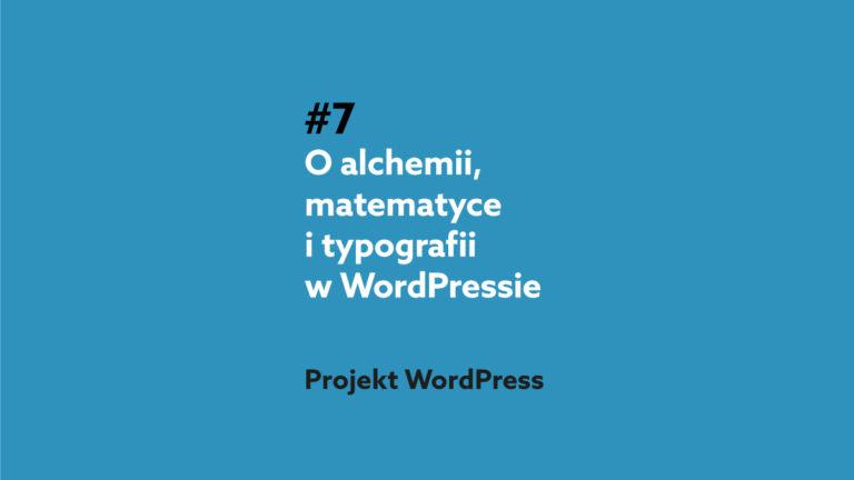 O alchemii, matematyce i typografii w WordPressie – Podcast Projekt WordPress #7
