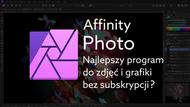 Profesjonalne programy do zdjęć i grafiki bez subskrypcji – poznaj aplikacje Affinity Photo i Designer