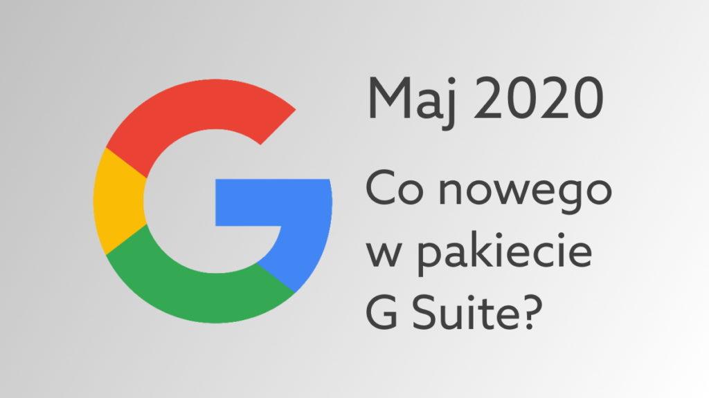 G Suite – podsumowanie nowości dodanych w maju 2020