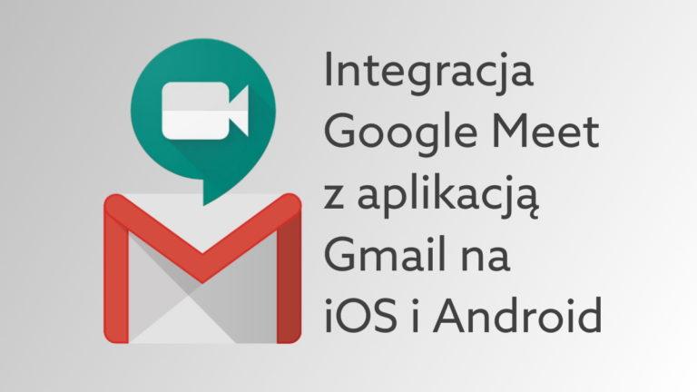 Google Meet dostępne wewnątrz aplikacji Gmail na iOS, Android
