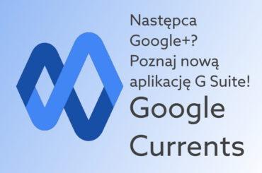 Poznaj nową aplikację Google Currents