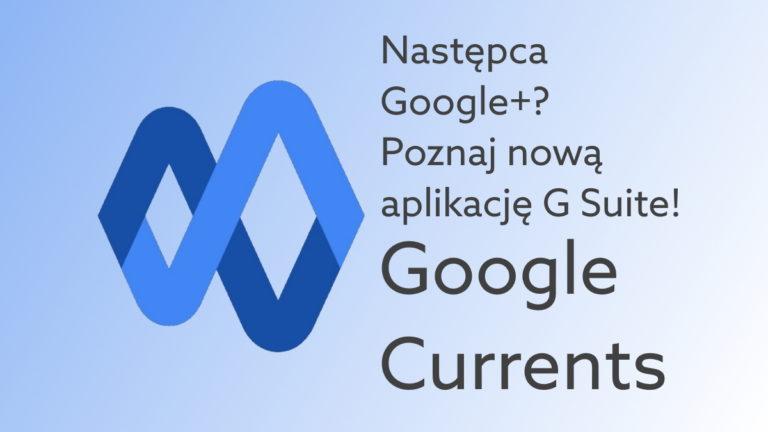 Czym jest Google Currents – nowa aplikacja dostępna w G Suite