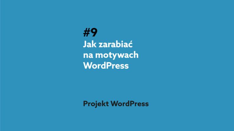 Jak zarabiać na motywach do WordPressa? – Podcast Projekt WordPress #9
