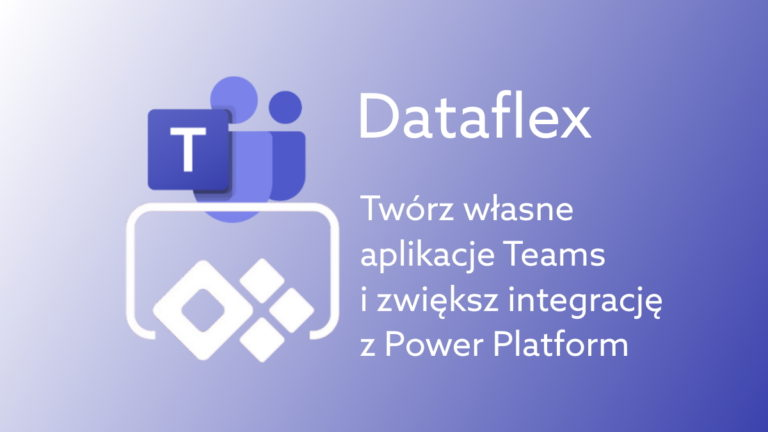 Microsoft Dataflex: nowe funkcje Power Platform w komunikatorze Teams