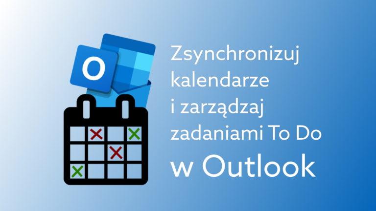 Zsynchronizuj służbowy i prywatny kalendarz oraz zarządzaj zadaniami To Do w Outlook