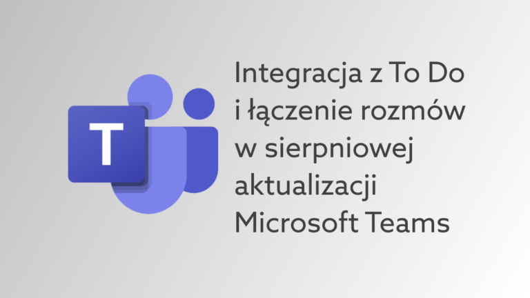 Microsoft Teams otrzyma integrację z To Do, możliwość łączenia spotkań