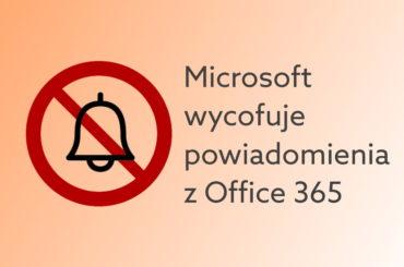 Microsoft wycofuje powiadomienia z Office