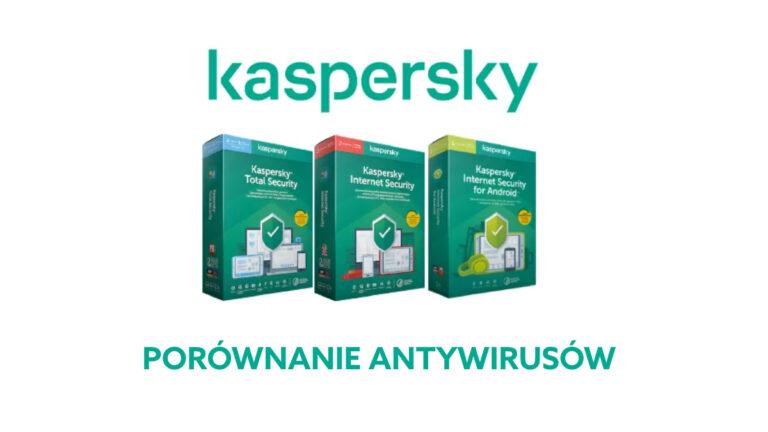 Który antywirus Kaspersky jest najlepszy? Porównanie Anti-Virus, Internet Security oraz Total Security