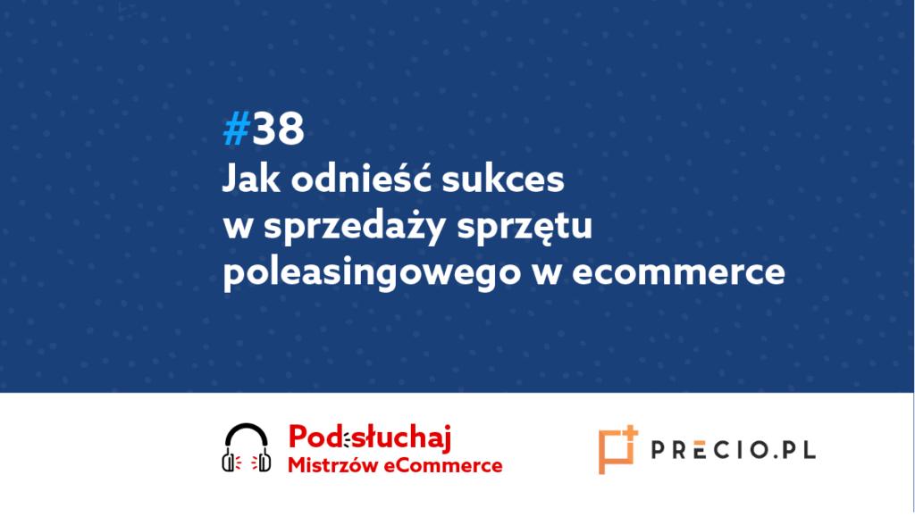 Jak odnieść sukces w sprzedaży sprzętu poleasingowego w ecommerce? – Podcast Mistrzowie eCommerce #38