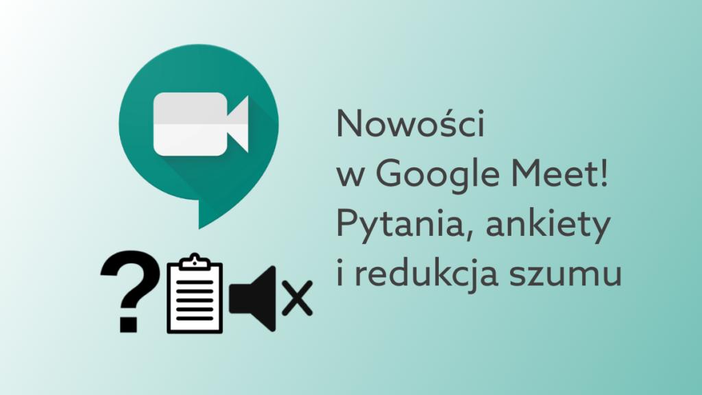 Ankiety, sesje Q&A oraz redukcja szumów w Google Meet
