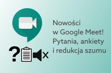 Komunikator dla biznesu i edukacji Google Meet
