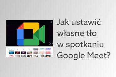 Jak zmienić tło w Google Meet?