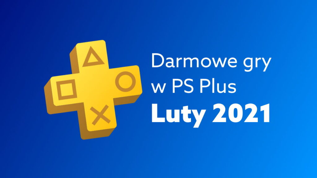 Darmowe gry PlayStation Plus - luty 2021