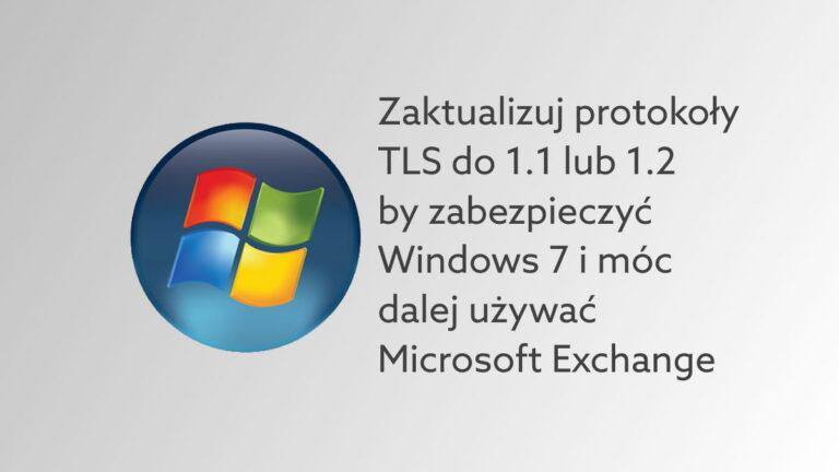 Zaktualizuj protokoły TLS w Windows 7 i korzystaj z Exchange