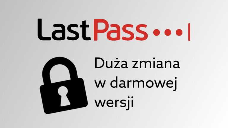 LastPass – zmiany w darmowej wersji. Co i kiedy się zmienia?