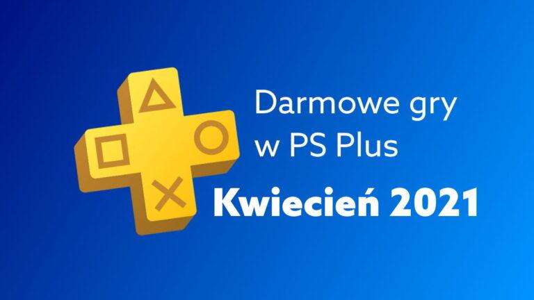 Darmowe gry na PS Plus – kwiecień 2021. Co PlayStation daje za darmo w tym miesiącu?