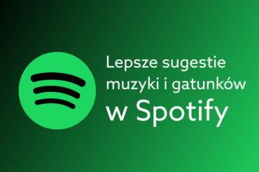 lepsze sugestie muzyki w Spotify