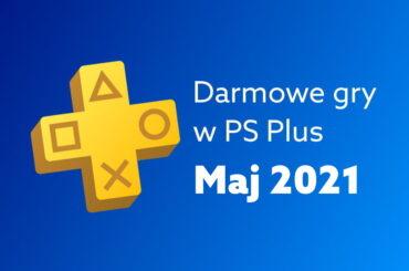 Darmowe gry PlayStation Plus maj 2021