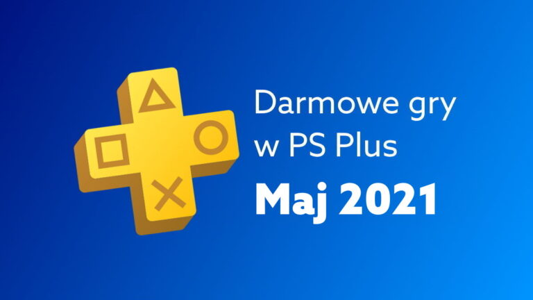 Darmowe gry PS Plus – maj 2021. W co zagrasz na PlayStation za darmo w tym miesiącu?
