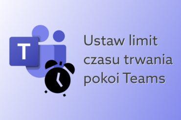 Ustaw limit trwania pokoju Teams