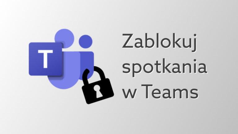 Zablokuj trwające spotkanie – nowa funkcja zmierza do Microsoft Teams