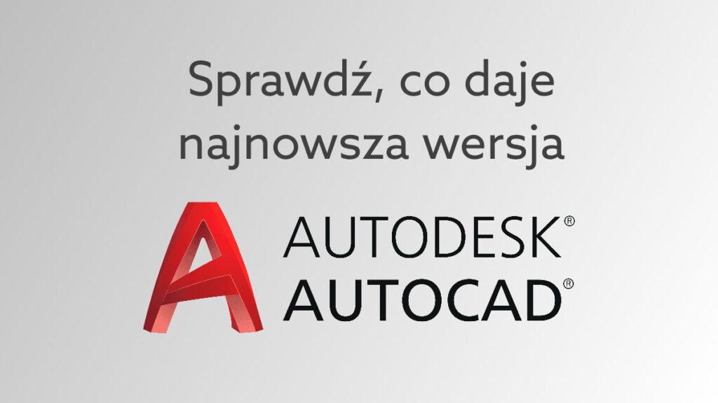 AutoCAD 2022 – nowe funkcjonalności w programie do projektowania