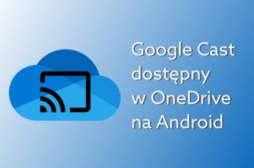 Nowa funkcja OneDrive - Google Cast