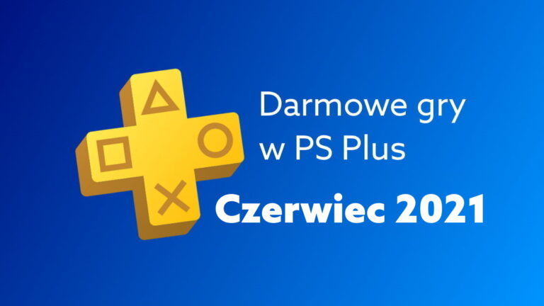 Darmowe gry PS Plus w czerwcu 2021. W co zagrasz na PlayStation za darmo w PS Plus?