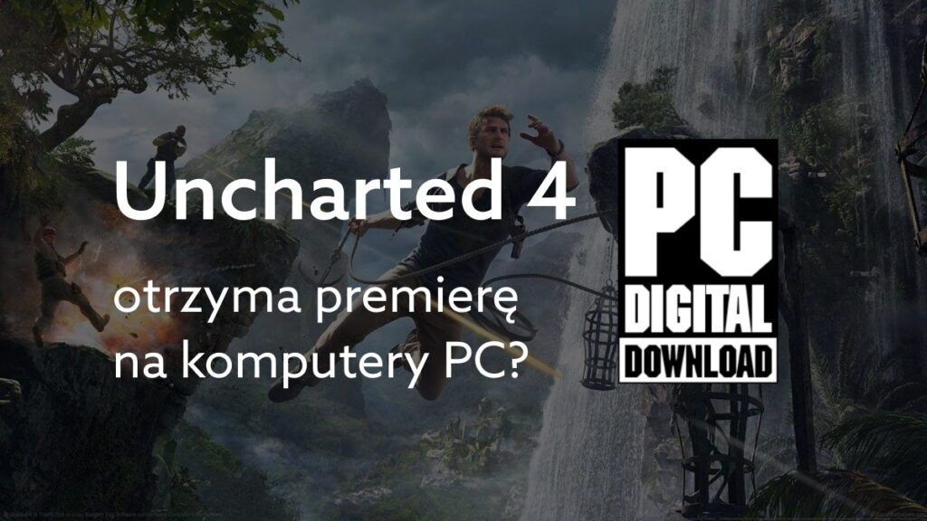 Kiedy uncharted na PC?