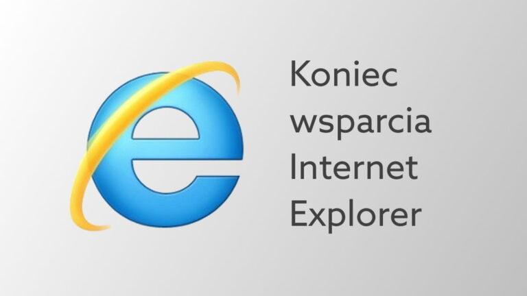 Kiedy koniec wsparcia technicznego Internet Explorer? Microsoft wycofuje swoją przeglądarkę
