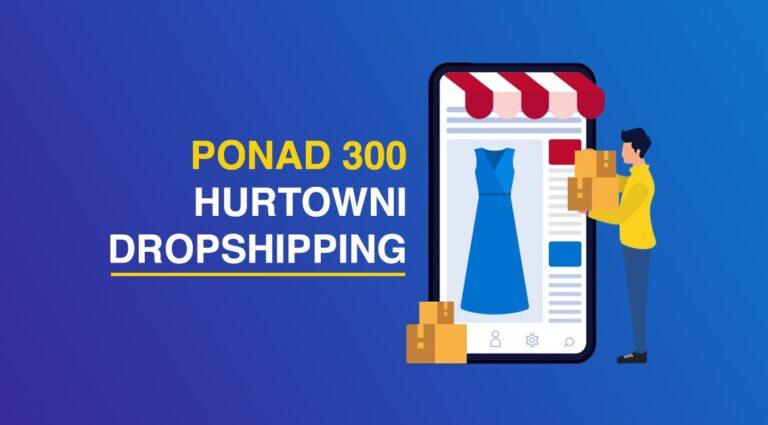 Najlepsze hurtownie dropshipping dla sklepów internetowych