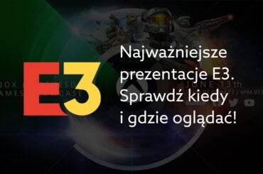 Kiedy i gdzie oglądąć E3